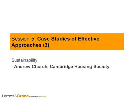 Session 5. Case Studies of Effective Approaches (3) Sustainability - Andrew Church, Cambridge Housing Society.