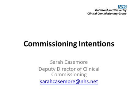 Commissioning Intentions Sarah Casemore Deputy Director of Clinical Commissioning