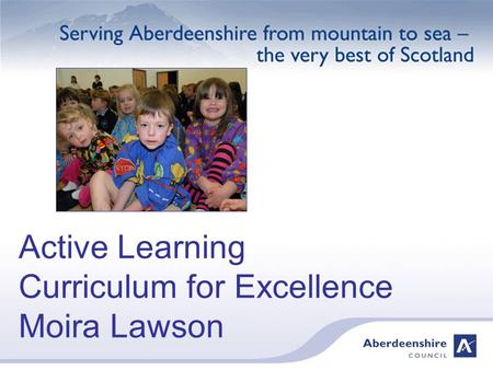 Active Learning Curriculum for Excellence Moira Lawson.
