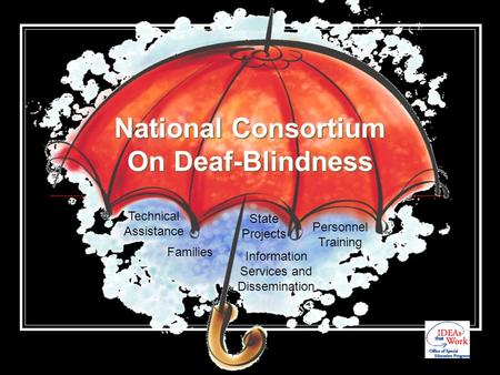 National Consortium On Deaf-Blindness Families Technical Assistance Information Services and Dissemination Personnel Training State Projects.