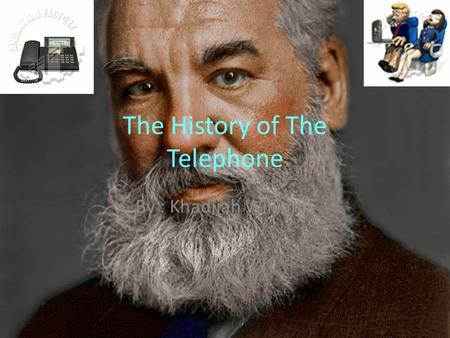 The History of The Telephone By : Khadijah Williams.