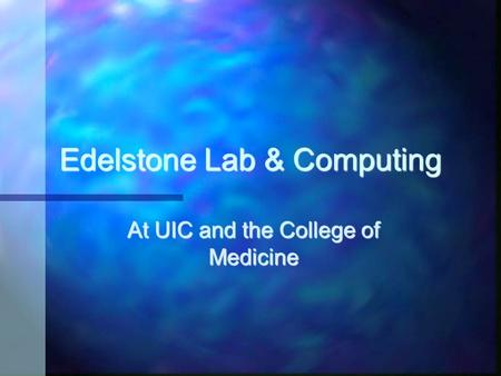Edelstone Lab & Computing At UIC and the College of Medicine.