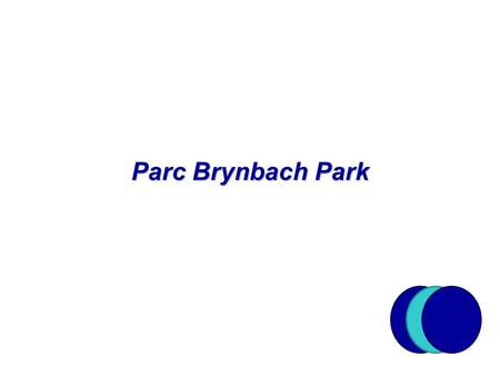 Student's Name & date 1 Parc Brynbach Park. About Us –Parc Bryn Bach is conveniently situated just off the A465 in the Heart of the South Wales Valleys.
