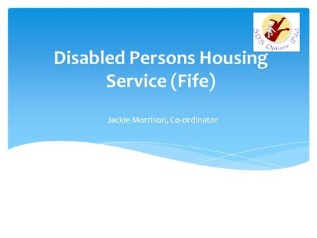 Disabled Persons Housing Service (Fife) Jackie Morrison, Co-ordinator.