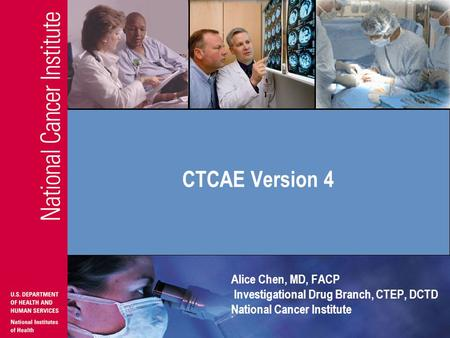 Alice Chen, MD, FACP Investigational Drug Branch, CTEP, DCTD National Cancer Institute CTCAE Version 4.