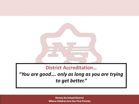 Ninety Six School District Where Children Are Our First Priority Ninety Six School District Where Children Are Our First Priority District Accreditation…