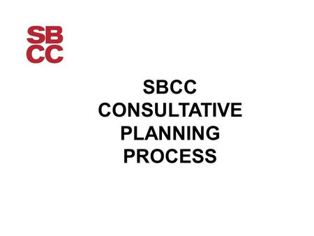 SBCC CONSULTATIVE PLANNING PROCESS. The Consultative Planning Process A holistic planning process has not been undertaken at Santa Barbara City College.