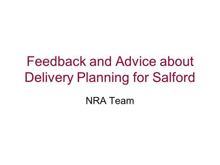 Feedback and Advice about Delivery Planning for Salford NRA Team.
