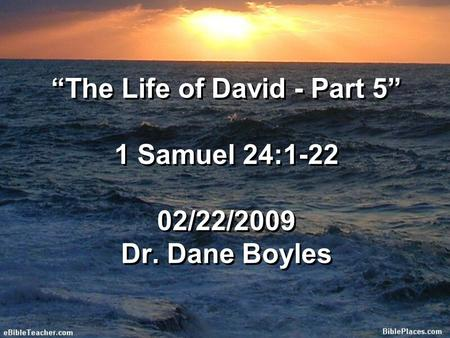 """The Life of David - Part 5"" 1 Samuel 24: /22/2009 Dr"
