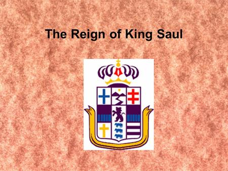 The Reign of King Saul. Desire for a King Samuel was growing old and his sons were wicked. Israel wanted a king instead of another judge. Israel was,