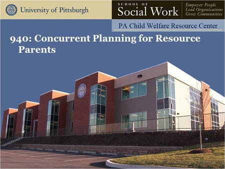 940: Concurrent Planning for Resource Parents. The Pennsylvania Child Welfare Resource Center Learning Objectives Participants will be able to: Define.