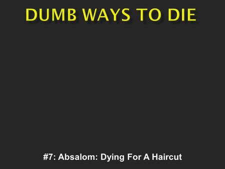 #7: Absalom: Dying For A Haircut.  Dad won't let son use car until he cuts his long hair.