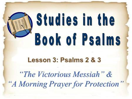 """The Victorious Messiah"" & ""A Morning Prayer for Protection"" Lesson 3: Psalms 2 & 3."