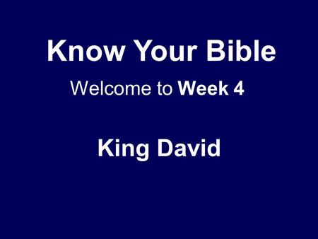 Know Your Bible King David Welcome to Week 4. Context Entry into promised land Judges – c.1300 – 1000 BC Samuel reluctantly agrees to request for a.