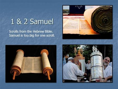 1 & 2 Samuel Scrolls from the Hebrew Bible. Samuel is too big for one scroll.