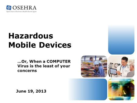 Hazardous Mobile Devices …Or, When a COMPUTER Virus is the least of your concerns June 19, 2013.