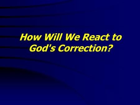 How Will We React to God's Correction?.