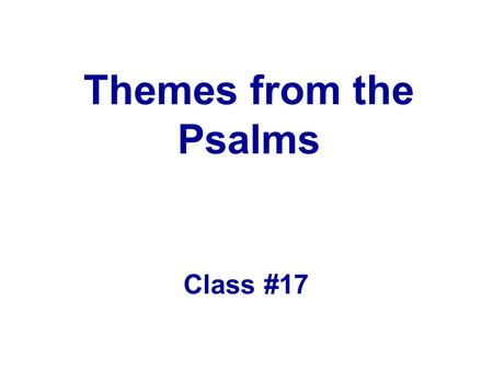 Themes from the Psalms Class #17. The Psalms and Honest Worship From Psalms I have learned that I can rightfully bring to God whatever I feel about Him.