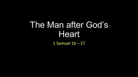 The Man after God's Heart 1 Samuel 16 – 17. The Man after God's Heart Introduction.