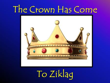 "The Crown Has Come To Ziklag. DAVID…THE MODEL I SAMUEL 16:13 ""…the Spirit of the L ORD came upon David from that day forward."" ""…the Spirit of the L ORD."