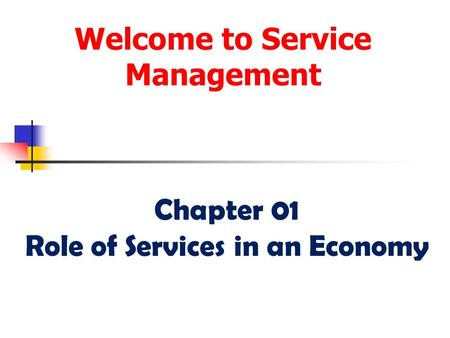 Welcome to Service Management Chapter 01 Role of Services in an Economy.