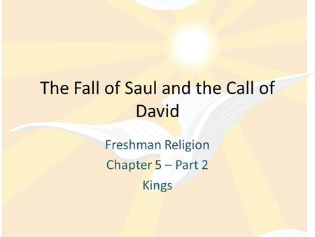 The Fall of Saul and the Call of David Freshman Religion Chapter 5 – Part 2 Kings.