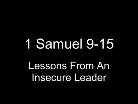 1 Samuel 9-15 Lessons From An Insecure Leader. 1 Sam 9 1 There was a wealthy, influential man named Kish … 2 His son Saul was the most handsome man in.