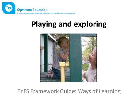 Playing and exploring EYFS Framework Guide: Ways of Learning.