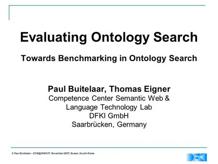 © Paul Buitelaar – November 2007, Busan, South-Korea Evaluating Ontology Search Towards Benchmarking in Ontology Search Paul Buitelaar, Thomas.