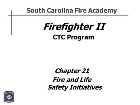 Firefighter II CTC Program Chapter 21 Fire and Life Safety Initiatives South Carolina Fire Academy.