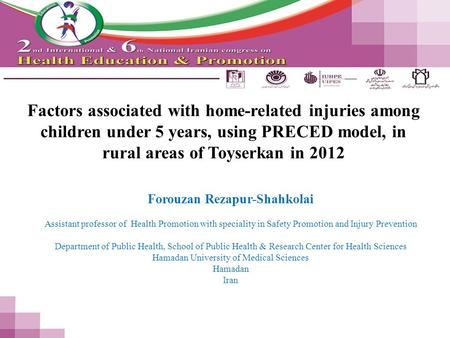 Factors associated with home-related injuries among children under 5 years, using PRECED model, in rural areas of Toyserkan in 2012 Forouzan Rezapur-Shahkolai.