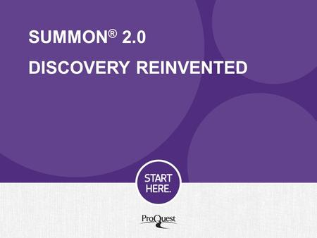 SUMMON ® 2.0 DISCOVERY REINVENTED. What is Summon 2.0? A new, streamlined, modern interface New and enhanced features providing layers of contextual guidance.