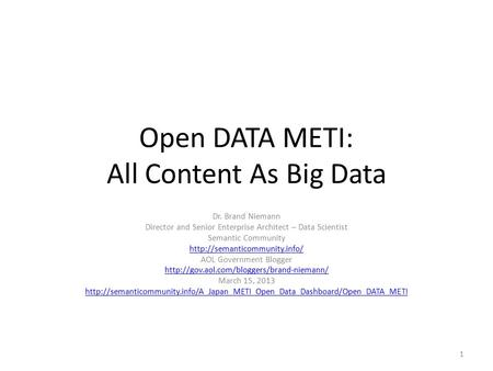 Open DATA METI: All Content As Big Data Dr. Brand Niemann Director and Senior Enterprise Architect – Data Scientist Semantic Community