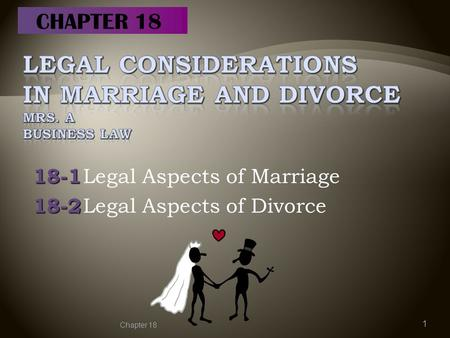 18-1 18-1 Legal Aspects of Marriage 18-2 18-2 Legal Aspects of Divorce Chapter 18 1 CHAPTER 18.