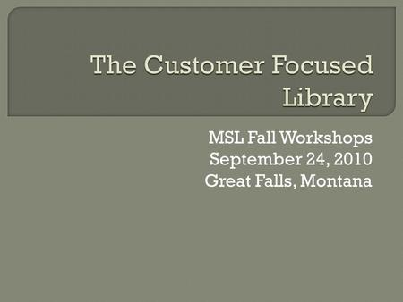 MSL Fall Workshops September 24, 2010 Great Falls, Montana.