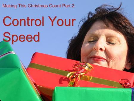 Making This Christmas Count Part 2: Control Your Speed.