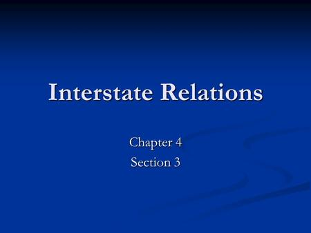 Interstate Relations Chapter 4 Section 3.