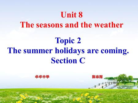 Unit 8 The seasons and the weather Topic 2 The summer holidays are coming. Section C.