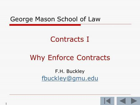 1 George Mason School of Law Contracts I Why Enforce Contracts F.H. Buckley