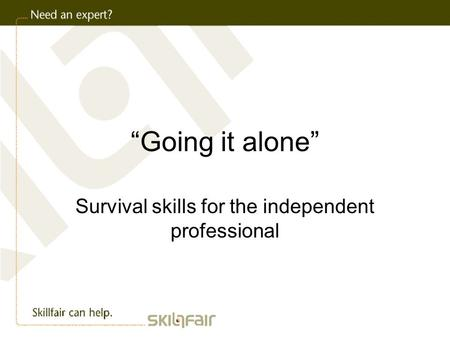 """Going it alone"" Survival skills for the independent professional."