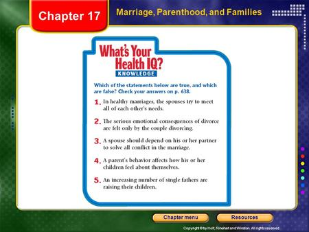Copyright © by Holt, Rinehart and Winston. All rights reserved. ResourcesChapter menu Marriage, Parenthood, and Families Chapter 17.