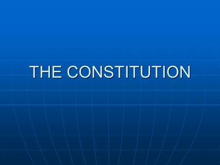 THE CONSTITUTION. PREAMBLE – GOALS OF THE NEW SYSTEM Form a more perfect union Form a more perfect union Establish justice Establish justice Insure domestic.