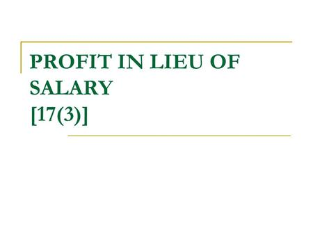 PROFIT IN LIEU OF SALARY [17(3)]. Following are the types of receipts treated as profits in lieu of salary 1. The amount of any compensation due to or.