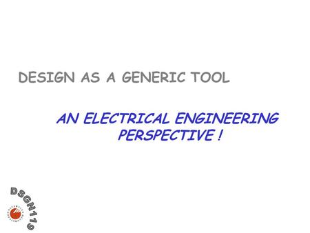 DESIGN AS A GENERIC TOOL AN ELECTRICAL ENGINEERING PERSPECTIVE !