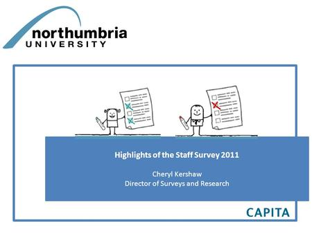 Highlights of the Staff Survey 2011 Cheryl Kershaw Director of Surveys and Research.