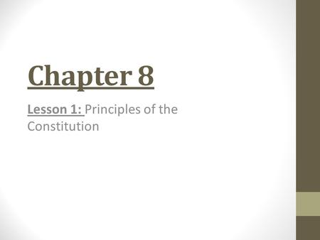 Chapter 8 Lesson 1: Principles of the Constitution.