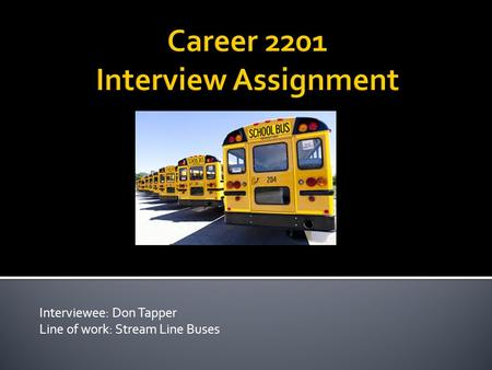Interviewee: Don Tapper Line of work: Stream Line Buses.