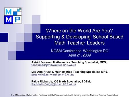 Where on the World Are You? Supporting & Developing School Based Math Teacher Leaders NCSM Conference, Washington DC April 21, 2009 Astrid Fossum, Mathematics.