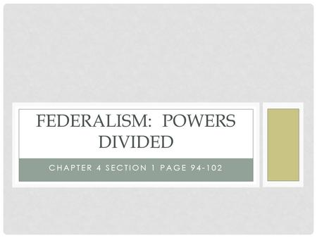 CHAPTER 4 SECTION 1 PAGE 94-102 FEDERALISM: POWERS DIVIDED.