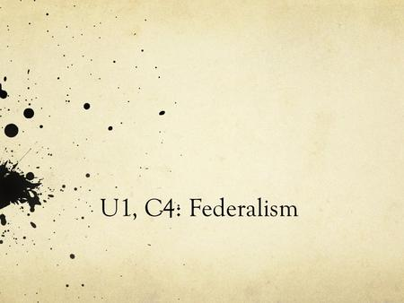 U1, C4: Federalism. National defense Gambling laws Public education Voter registration Foreign affairs Disaster relief Real Estate property Environmental.